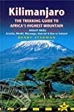 Kilimanjaro - the trekking guide to Africas highest mountain, 4th: (includes Mt Meru and guides to Nairobi, Dar es Salaam,  Arusha, Moshi and Marangu) (Trailblazer Trekking Guides)