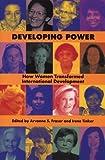 Developing Power: How Women Transformed International Development