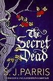 The Secret Dead by S. J. Parris
