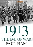 1913: The Eve of War by Paul Ham