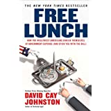 Free Lunch: How the Wealthiest Americans Enrich Themselves at Government Expense (and StickYou with the Bill) ~ David Cay Johnston