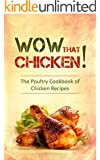 Chicken Recipes: The Poultry Cookbook of Chicken Recipes & Delicious Ideas for Chicken Wings, Chicken Legs, Drumsticks and Eggs for The Whole Festive Christmas Holiday Family