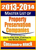 2013-2014 Master List of Property Preservation Companies Directory, 3rd Edition: Foreclosure Cleanup / Real Estate Services Industry Guide