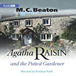 Agatha Raisin and the Potted Gardener: Agatha Raisin, Book 3 (       UNABRIDGED) by M. C. Beaton Narrated by Penelope Keith