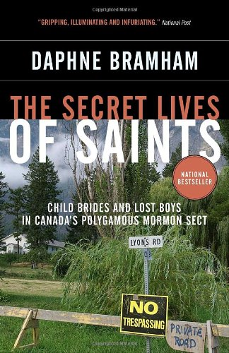 The Secret Lives of Saints: Child Brides and Lost Boys in Canada's Polygamous Mormon Sect