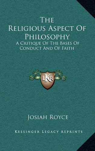 The Religious Aspect of Philosophy: A Critique of the Bases of Conduct and of Faith
