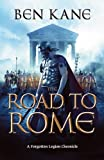 Ben Kane The Road to Rome: (The Forgotten Legion Chronicles No. 3) (Forgotten Legion Chronicles 3)