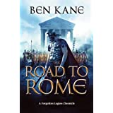 The Road to Rome: (The Forgotten Legion Chronicles No. 3) (Forgotten Legion Chronicles 3)by Ben Kane