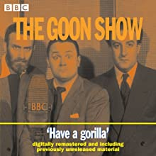 The Goon Show, Volume 6: Have a Gorilla  by The Goons Narrated by The Goons