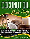 Coconut Oil Made Easy: Over 410 Tips, Tricks and Uses of Coconut Oil (Book 2) (Coconut Made Easy)