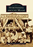 Sportfishing Around Miami (Images of America)