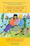 img - for I Wish Someone Had Told Me: A Realistic Guide to Early Motherhood book / textbook / text book