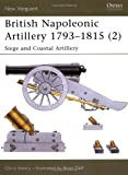 British Napoleonic Artillery 1793-1815 (2): Siege and Coastal Artillery (New Vanguard)