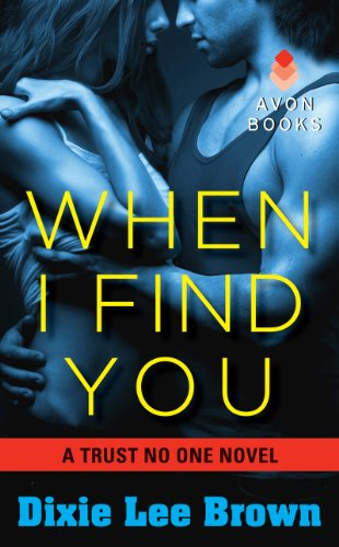 When I Find You: A Trust No One Novel by Dixie Lee Brown