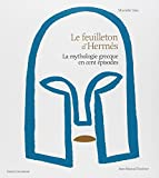 Le Feuilleton d'Hermès : La mythologie grecque en cent épisodes...