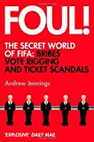 Foul!: The Secret World of FIFA: Bribes, Vote Rigging and Ticket Scandals Andrew Jennings