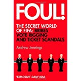Foul!: The Secret World of FIFA: Bribes, Vote Rigging and Ticket Scandalsby Andrew Jennings