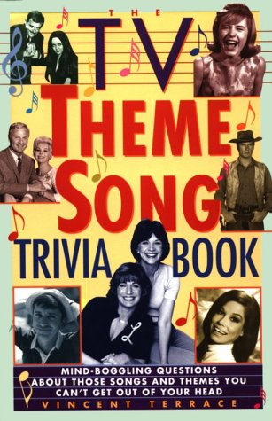 The TV Theme Song Trivia Book: Mind-Boggling Questions About Those Songs and Themes You Can't Get Out of YourHead