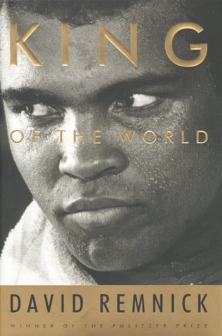 King of the World: Muhammad Ali  and the Rise of an American Hero, Remnick, David