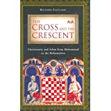 The Cross and the Crescent: Christianity and Islam from Muhammad to the Reformationby Richard Fletcher
