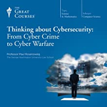 Thinking about Cybersecurity: From Cyber Crime to Cyber Warfare  by The Great Courses Narrated by Professor Paul Rosenzweig
