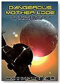 SCIENCE FICTION:ADVENTURE:ALIEN:SPACE OPERA:DISCOVERYDangerous Mother Lode(Alien's Space Exploration science fiction)(Science Fiction in the real world): alien's Space Exploration science fiction