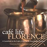 Cafe Life Florence: A Guidebook to the Cafes & Bars of the Renaissance Treasure