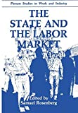 img - for The State and the Labor Market (Springer Studies in Work and Industry) book / textbook / text book