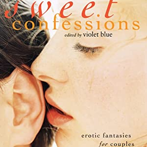Sweet Confessions: Erotic Fantasies for Couples | [Violet Blue (editor)]