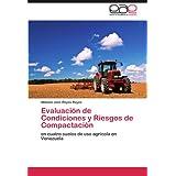 Evaluaci N de Condiciones y Riesgos de Compactaci N: en cuatro suelos de uso agrícola en Venezuela