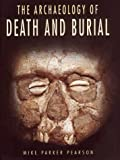 The Archaeology of Death and Burial (Texas a & M University Anthropology Series, No. 3) (0890969264) by Pearson, Michael Parker