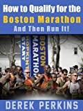 img - for How to qualify for the Boston Marathon - And then Run It! book / textbook / text book