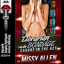 Librarian in Bondage: She Paid Her Fine for Overdue Lust!, Caught in the Act, Book 6 (       UNABRIDGED) by Missy Allen Narrated by Missy Layla Dawn
