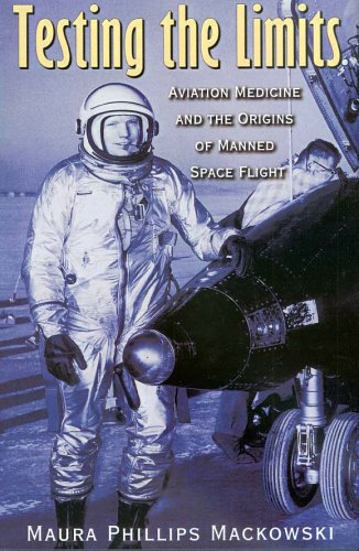 Testing The Limits: Aviation Medicine And The Origins Of Manned Space Flight (Centennial Of Flight Series)