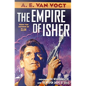 The Empire of Isher: The Weapon Makers / The Weapon Shops of Isher A. E. Van Vogt