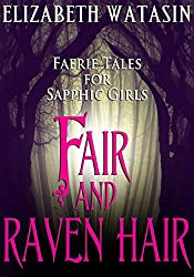 Fair and Raven Hair- Faerie Tales For Sapphic Girls