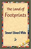 The Land of Footprints [Paperback] [2007] (Author) Stewart Edward White, 1stworld Library