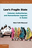 Law's Fragile State: Colonial, Authoritarian, and Humanitarian Legacies in Sudan (Cambridge Studies in Law and Society)