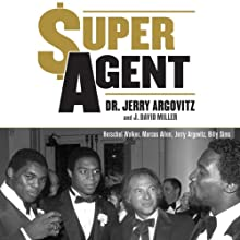 Super Agent: How I Took on the NFL and Won, and My Plan to Reform the NCAA (       UNABRIDGED) by Dr. Jerry Argovitz, J. David Miller Narrated by Gary Dikeos