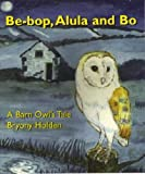 Be-bop, Alula and Bo: A Barn Owl's Tale