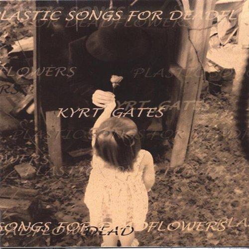 Kyrt Gates - Plastic Songs for Deadflowers