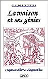 La Maison et ses g�nies : croyances d'hier et d'aujourd'hui par Lecouteux