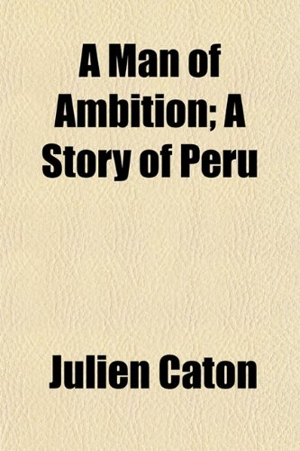 A Man of Ambition; A Story of Peru