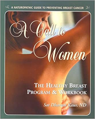 A Call to Women: The Healthy Breast Program & Workbook : Naturopathic Prevention of Breast Cancer