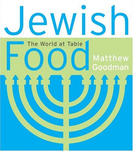 Jewish Food: The World at Table by Matthew Goodman