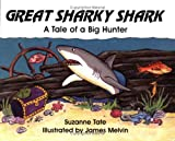Great Sharky Shark: A Tale of a Big Hunter (#20 of Suzanne Tates Nature Series)