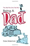 img - for Being A Dad: The Stuff No One Told Me by Alderman, Dale (2003) Paperback book / textbook / text book