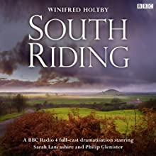 South Riding (Dramatised) Radio/TV Program by Winifred Holtby Narrated by Sarah Lancashire, Philip Glenister, Carole Boyd