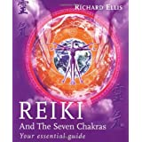 Reiki And The Seven Chakras: Your Essential Guide to the First Levelby Richard Ellis