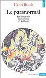 echange, troc Henri Broch - Le Paranormal : Ses documents - Ses hommes - Ses méthodes